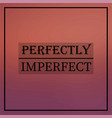 perfectly imperfect inspirational and motivation vector image vector image