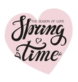 Spring time letteringSeason of lovePink heart vector image vector image