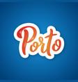 porto - handwritten name city sticker vector image vector image