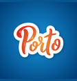 porto - handwritten name of the city sticker with vector image