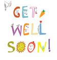 Get well soon card with funny lettering and vector image vector image