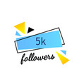 5k followers thank you phrase vector image vector image