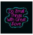 do small things with great love hand lettered vector image vector image
