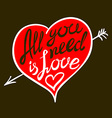 Hand drawn All your need is love Hand lettering vector image vector image