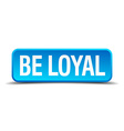 be loyal blue 3d realistic square isolated button vector image vector image