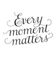 every moment matters vector image vector image