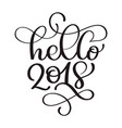 hello 2018 hand lettering inscription to winter vector image