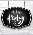 unique handwritten lettering-hello friday drawn vector image