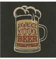 Grunge beer poster with glass and slogan vector image vector image