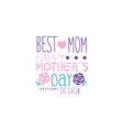 happy mothers day logo original design best mom vector image vector image