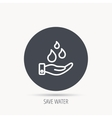 Save water icon Hand with water drops sign vector image vector image