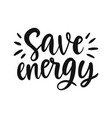 save energy slogan hand drawn ecology lettering vector image