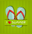 i love summer card with flip-flops vector image vector image