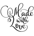 made with love vintage text calligraphy vector image vector image