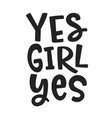yes girl yes feminism quote slogan vector image vector image