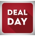 Deal day flat design icon vector image