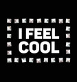 t-shirt design with slogan i feel cool and vector image vector image