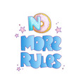 no more rules cute cartoon lettering on bright vector image vector image