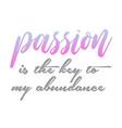 passion is key to my abundance