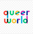 Queer world gay rainbow lettering