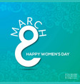 8 march happy womens day typographic card with vector image vector image