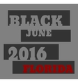 Black June 2016 Florida text vector image