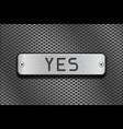 yes metal button plate on metal perforated vector image vector image