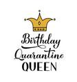 birthday quarantine queen calligraphy lettering vector image vector image