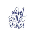 warm winter wishes - hand lettering inscription vector image vector image