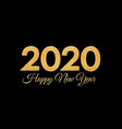 2020 happy new year golden numbers on black vector image vector image