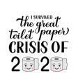 i survived great toilet paper crisis 2020 vector image vector image