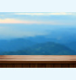 wood table top and blurred mountain landscape vector image vector image