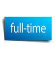 full-time blue paper sign on white background vector image vector image