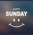 happy sunday typography quote and smile face vector image