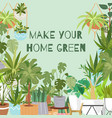 make your home green plants poster vector image vector image