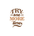 try one more time motivational quote typography vector image