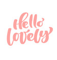 text hello lovely handwritten calligraphy vector image