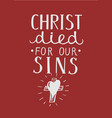 hand lettering christ died for our sins made near vector image vector image