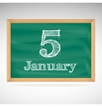 January 5 inscription in chalk on a blackboard vector image vector image