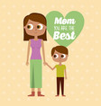 mom you are the best greeting card mother and son vector image vector image