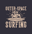 t shirt design outer space surfing with astronaut vector image