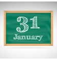 January 31 inscription in chalk on a blackboard vector image vector image