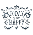 Today i am happy Hand drawn quote vector image