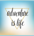 adventure is life hand written lettering for vector image vector image