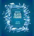broken glass frame decorative vector image
