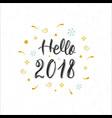 hello 2018 hand written modern brush lettering vector image vector image