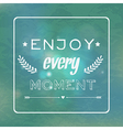 motivational retro card Enjoy every moment vector image