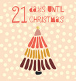 21 days until christmas tree vector image vector image