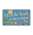 life at beach is always sunny vintage rusty vector image vector image