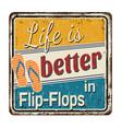 life is better in flip-flops vintage rusty metal vector image